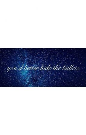 You'd Better Hide the Bullets by mustbemydream0