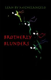 Brotherly Blunders by Leahbymichelangelo