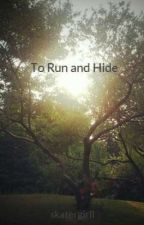 To Run and Hide by skatergirll