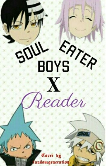 Soul eater boys x reader // ON HOLD