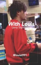 ❝With Louis❞ |l.s by louist991