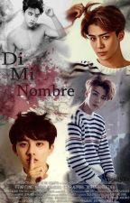 -Di mi nombre. |EXO-SESOO| by TinahyXx
