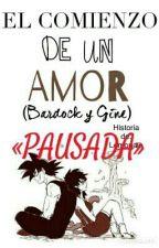 «PAUSADA» EL COMIENZO DE UN AMOR [Bardock & Gine DBZ] by Lemonale