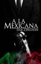 A La Mexicana. (libro #1 de francisco) by Dair_Cipriano04