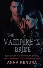 The Vampire's Bride #The Dark Council (Book 1) #YourStoryIndia by bloodbath008
