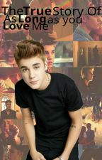The True Story Of As Long As You Love Me || I'ts a Justin Bieber Fanfiction by Never-Ending-Story