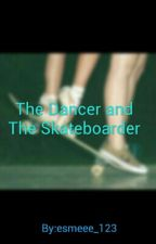 The Dancer and The Skateboarder (S.F fanfic) ON HOLD by esmeee_123