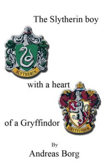The Slytherin boy with a heart of a Gryffindor by AndreasBorg