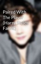 Paired With The Player (Harry Styles Fanfic) by HarryzDimple