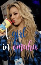A girl in omaha by gilinskyxjauregui