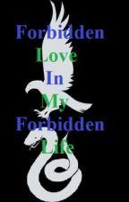 Forbidden Love In My Forbidden Life (A Draco Love Story) by KaDeLynn2222