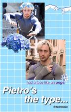 Pietro's the type of boyfriend                        •Quicksilver/Pietro Maximoff• by KarimeAiza