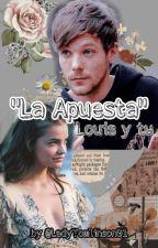 La Apuesta (louis tomlinson y tu) by LadyTomlinson91