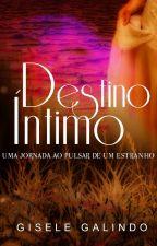 Destino Íntimo - Uma Jornada ao Pulsar de Um Estranho - Livro 1 by GiseleGalindo