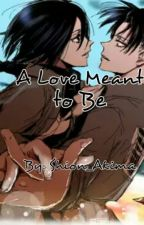 A Love Meant To Be (Levi x Mikasa) by Shion_Akima