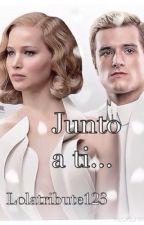 Junto a ti...-Sinsajo by Lolatribute123