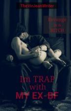 Im TRAP With My EX-BF by AceAlejandra