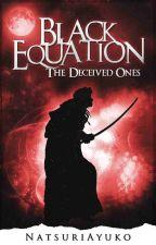 Black Equation - The Deceived Ones (Watty Awards 2012 Finalist) by natsuriayuko