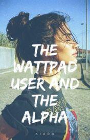 The Wattpad User and The Alpha by Kiara1650
