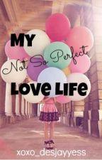 My Not So Perfect Love Life by xoxo_desjayyess