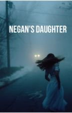 Negan's Daughter   by Lovelylocks25