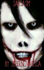 Sarcasm (Jeff the Killer x Male Main Character Story) by SuperNovaBecca