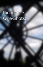 Innocence One-Shots! by kkshootingstar