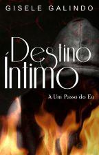 Destino Íntimo - A Um Passo do Eu - Livro 2 by GiseleGalindo