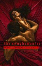 THE NYMPHOMANIAC by iamQVEEN