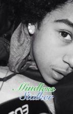 Mindless Stalker- Jacob Perez Story. by MajorHustle_