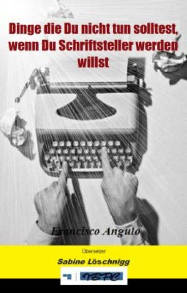 Dinge die Du nicht tun solltest, wenn Du Schriftsteller werden willst by Angulo
