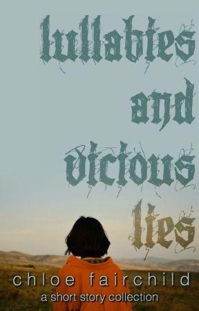 Lullabies & Vicious Lies by ChloeFairchild