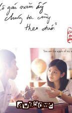 (You are the apple of my eyes)Cô gái năm ấy chúng ta cùng theo đuổi - Cửu Bả Đao by theanhnguyen96