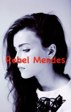 Rebel Mendes (Shawn Mendes FanFic) by i_have_music