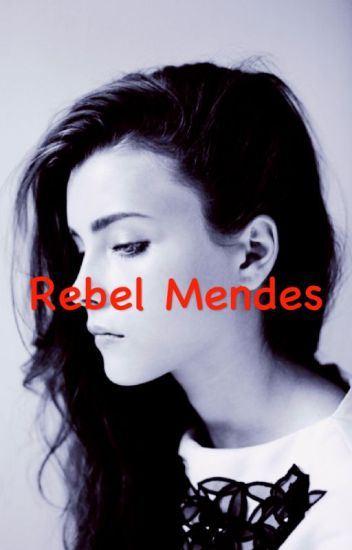 Rebel Mendes (Shawn Mendes FanFic)