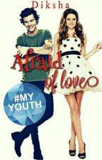 Afraid of love (H.S fanfic)[COMPLETED] #wattys2016 by Diksha_and_borkalita