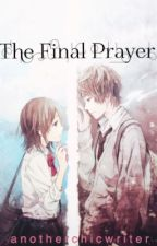 The Final Prayer by anotherchicwriter