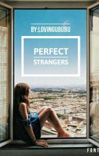 Perfect strangers by LOVINGuBUBU15