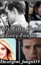 Fifty- Fifty Shades Of Grey Fanfic by Divergent_fangirl14