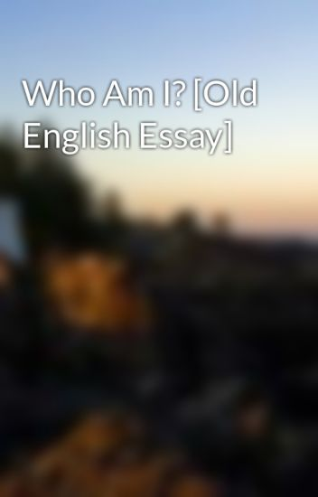 Who Am I Old English Essay  Unn  Wattpad Who Am I Old English Essay