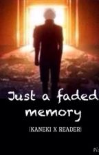 Just a faded memory (Kaneki x reader) [2nd book of 'how cute']   COMPLETED by kaneki_is_life