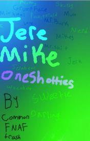 Jeremike Oneshotties |DISCONTINUED| by SugarSpiceSatan