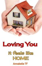 Loving You #7 : It Feels Like Home by AnnabelleTF