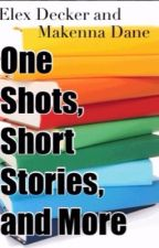 One Shots, Short Stories, and More by Elex__Decker