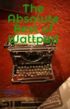 The Absolute Best of Wattpad by bEsiLent