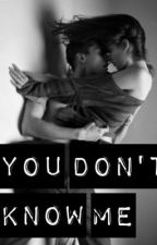 You Don't Know Me Chapter One by Allybreezes