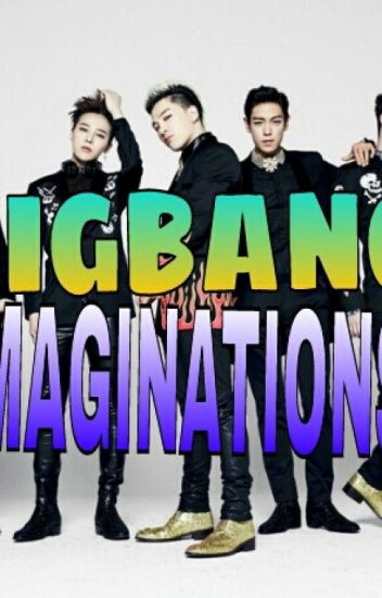 Bigbang Imaginations [ON HOLD]