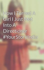 How I Turned A Girl I Just Met Into A Directioner #YourStoryIndia by SanskritiGupta6