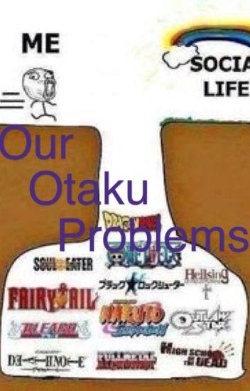 Our Otaku Problems
