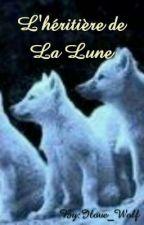 L' héritière de La Lune[en pause] by Ilove_Wolf